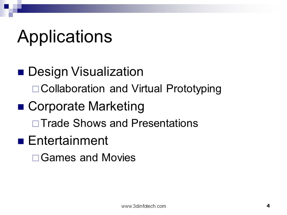 www.3dinfotech.com4 Applications Design Visualization Collaboration and Virtual Prototyping Corporate Marketing Trade Shows and Presentations Entertainment Games and Movies