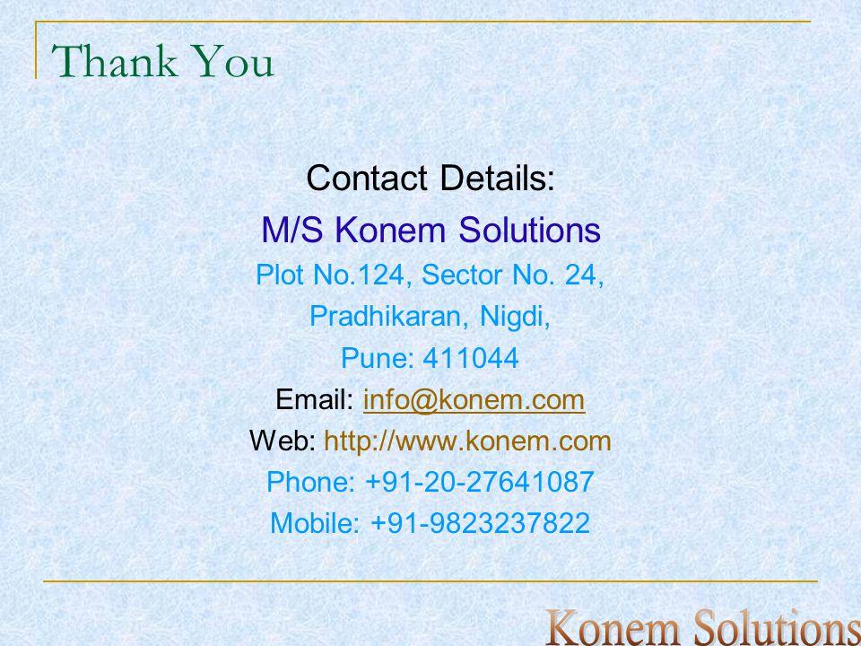 Thank You Contact Details: M/S Konem Solutions Plot No.124, Sector No.