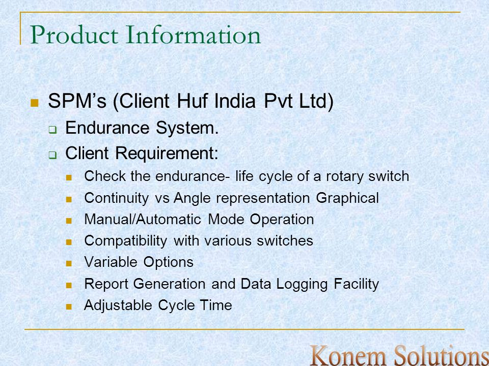 Product Information SPMs (Client Huf India Pvt Ltd) Endurance System. Client Requirement: Check the endurance- life cycle of a rotary switch Continuit