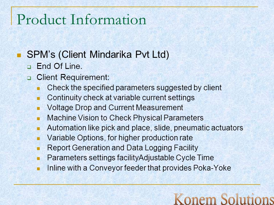 Product Information SPMs (Client Mindarika Pvt Ltd) End Of Line. Client Requirement: Check the specified parameters suggested by client Continuity che