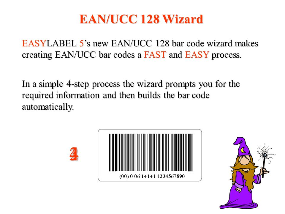 EAN/UCC 128 Wizard EASYLABEL 5s new EAN/UCC 128 bar code wizard makes creating EAN/UCC bar codes a FAST and EASY process. In a simple 4-step process t