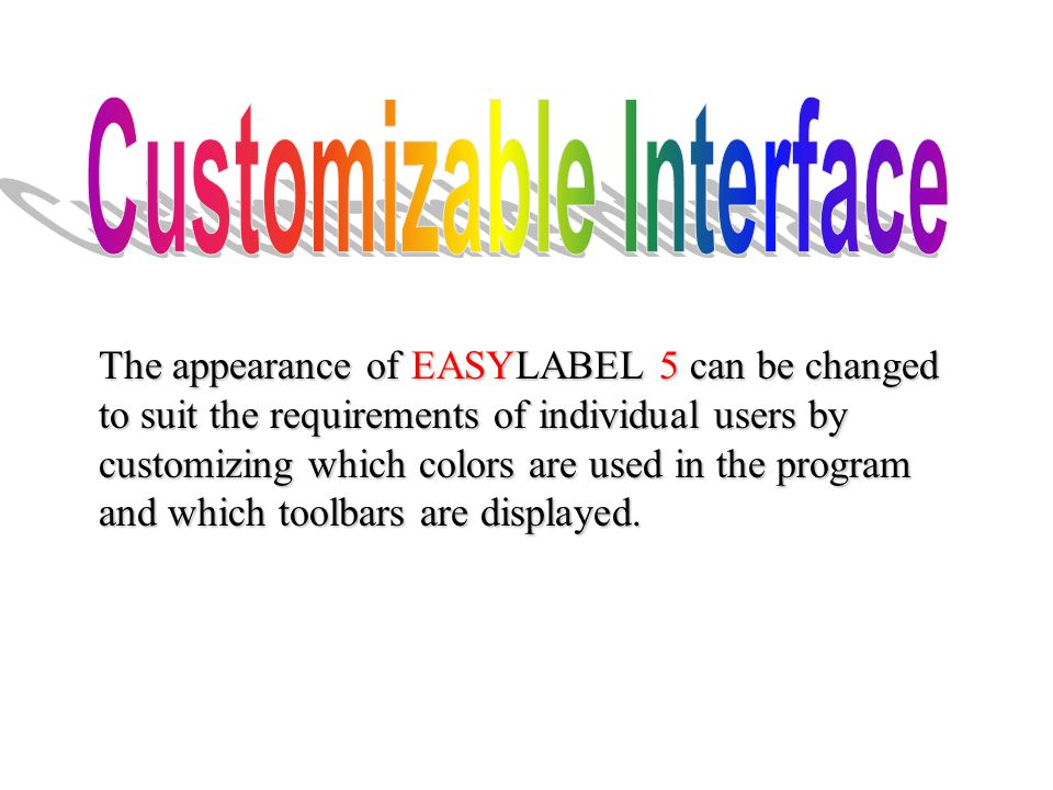 The appearance of EASYLABEL 5 can be changed to suit the requirements of individual users by customizing which colors are used in the program and whic
