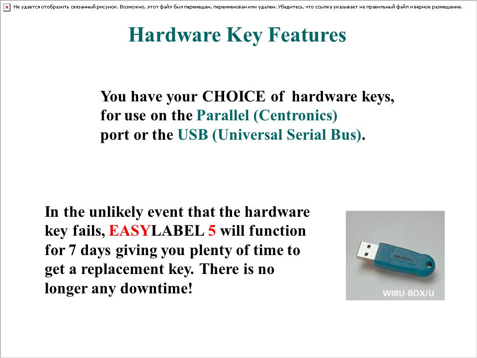 Hardware Key Features You have your CHOICE of hardware keys, for use on the Parallel (Centronics) port or the USB (Universal Serial Bus). In the unlik
