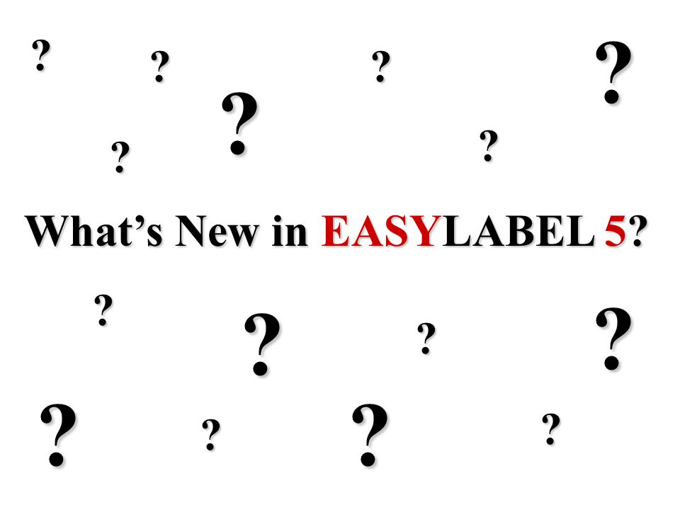 Whats New in EASYLABEL 5? ? ? ? ? ? ? ? ? ? ? ? ?? ? ?