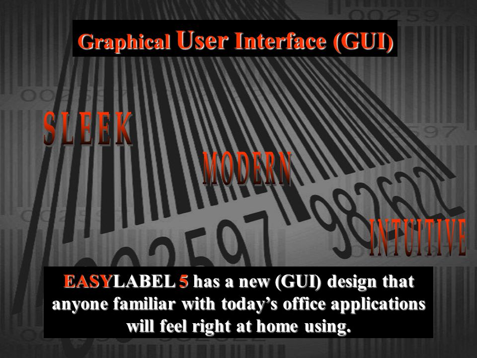 Graphical User Interface (GUI ) EASYLABEL 5 has a new (GUI) design that anyone familiar with todays office applications will feel right at home using.