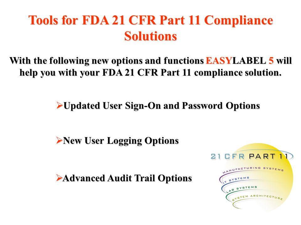 Tools for FDA 21 CFR Part 11 Compliance Solutions With the following new options and functions EASYLABEL 5 will help you with your FDA 21 CFR Part 11
