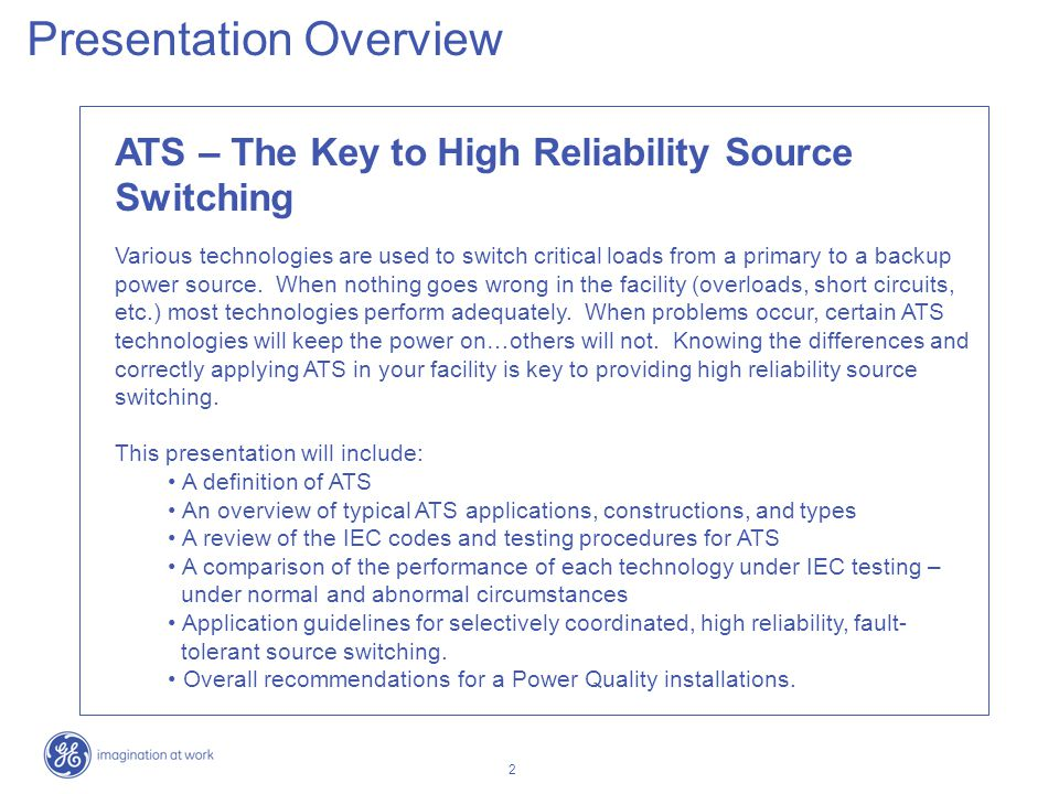 2 ATS – The Key to High Reliability Source Switching Various technologies are used to switch critical loads from a primary to a backup power source. W