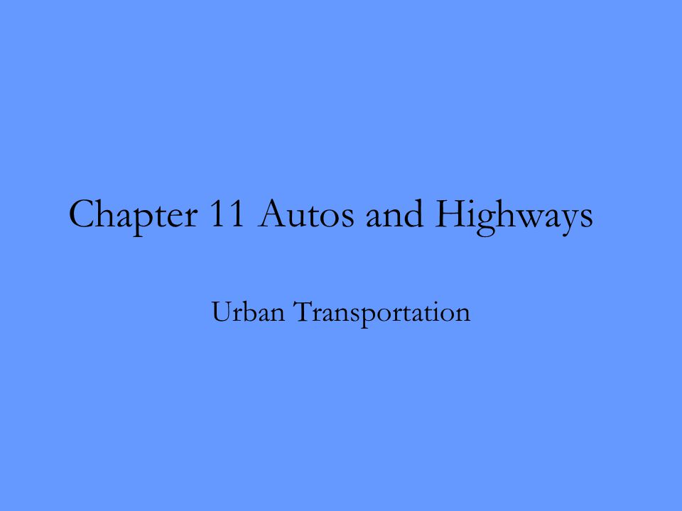 Chapter 11 Autos and Highways Urban Transportation