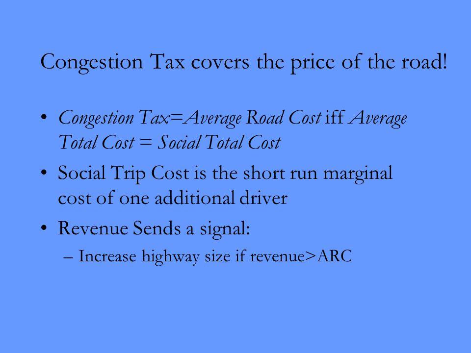Congestion Tax covers the price of the road.