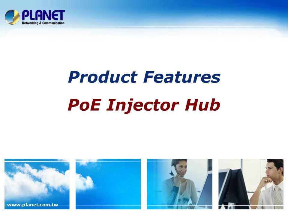 www.planet.com.tw Product Features PoE Injector Hub