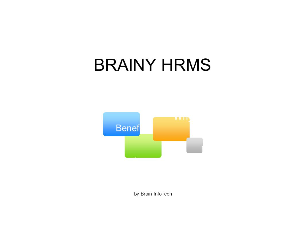 BRAINY HRMS by Brain InfoTech Benefits Why Us Features Future