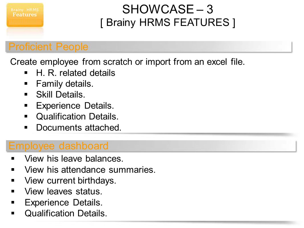 SHOWCASE – 3 [ Brainy HRMS FEATURES ] Proficient People Create employee from scratch or import from an excel file.