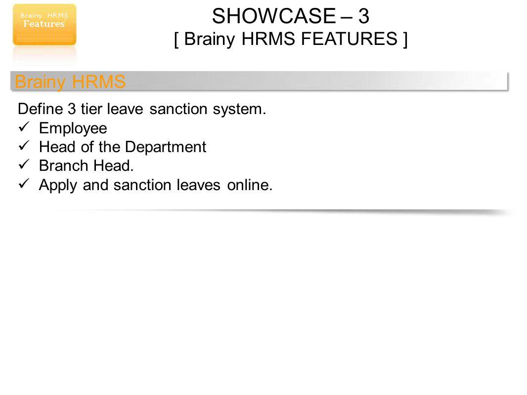 SHOWCASE – 3 [ Brainy HRMS FEATURES ] Brainy HRMS Define 3 tier leave sanction system.