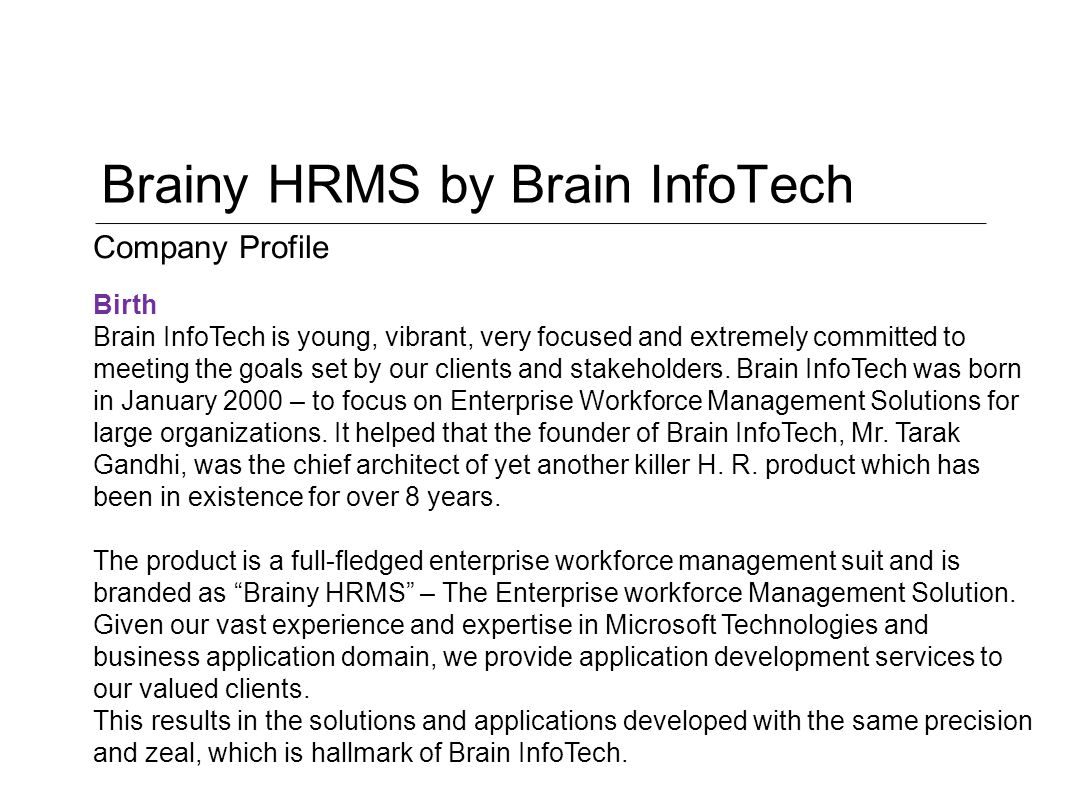 Brainy HRMS by Brain InfoTech Birth Brain InfoTech is young, vibrant, very focused and extremely committed to meeting the goals set by our clients and stakeholders.