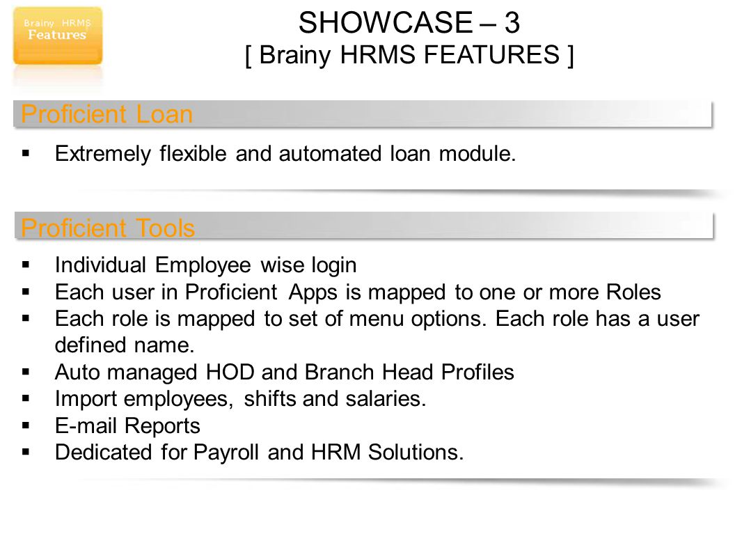 SHOWCASE – 3 [ Brainy HRMS FEATURES ] Proficient Loan Extremely flexible and automated loan module.