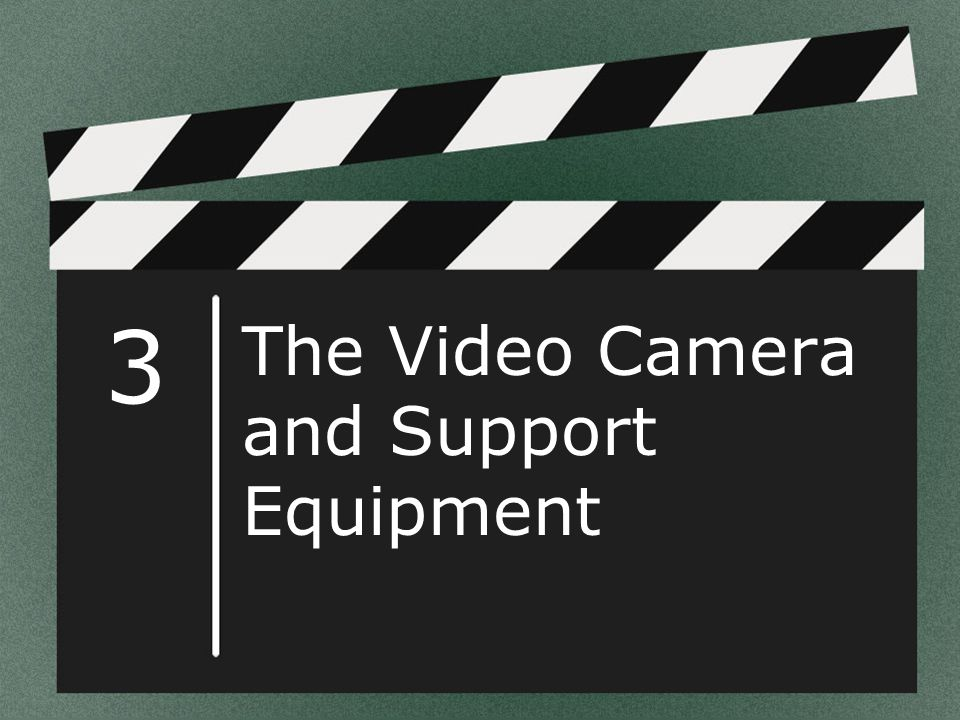 3 The Video Camera and Support Equipment