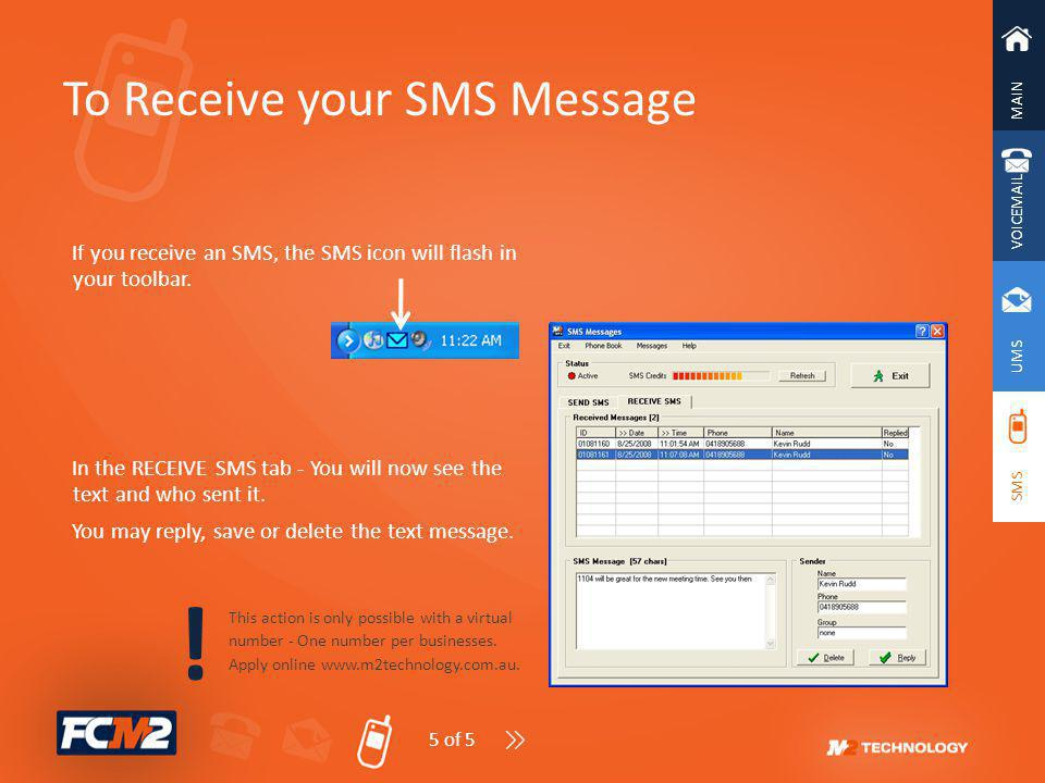 MAIN VOICEMAIL UMS SMS To Receive your SMS Message If you receive an SMS, the SMS icon will flash in your toolbar. In the RECEIVE SMS tab - You will n