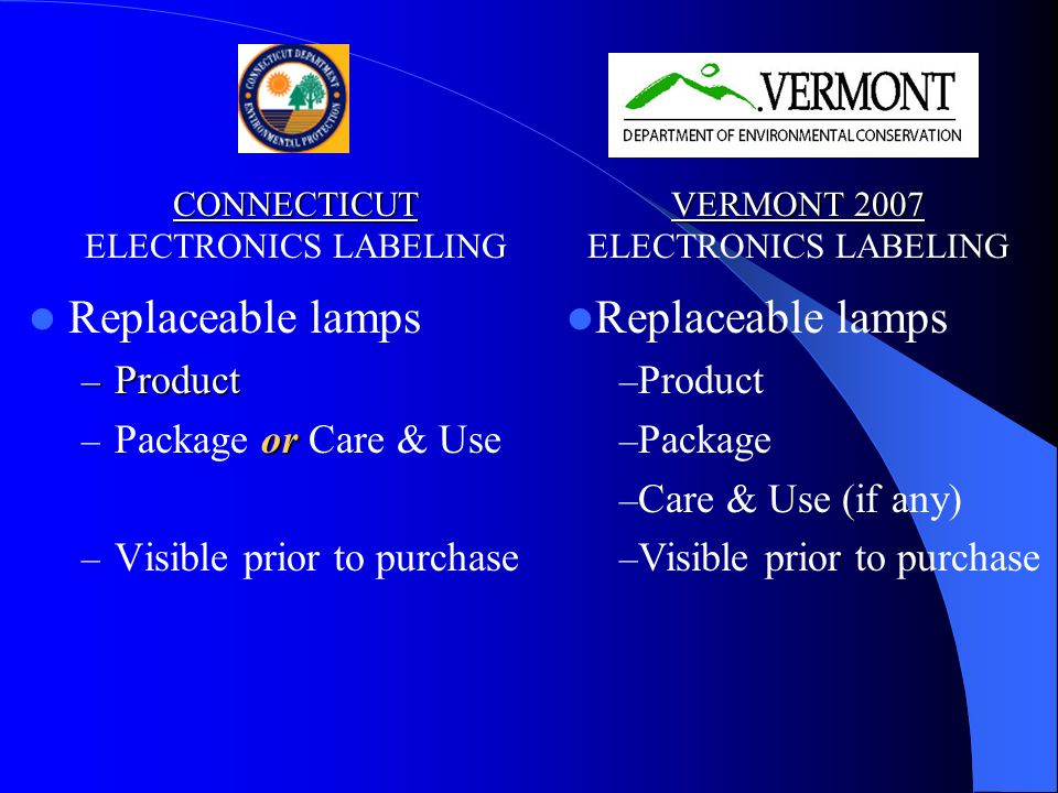 Replaceable lamps – Product or – Package or Care & Use – Visible prior to purchase Replaceable lamps – Product – Package – Care & Use (if any) – Visible prior to purchase CONNECTICUT CONNECTICUT ELECTRONICS LABELING VERMONT 2007 VERMONT 2007 ELECTRONICS LABELING