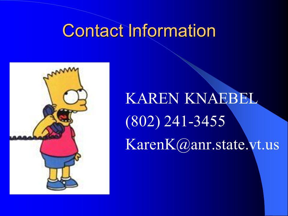 Contact Information KAREN KNAEBEL (802) 241-3455 KarenK@anr.state.vt.us