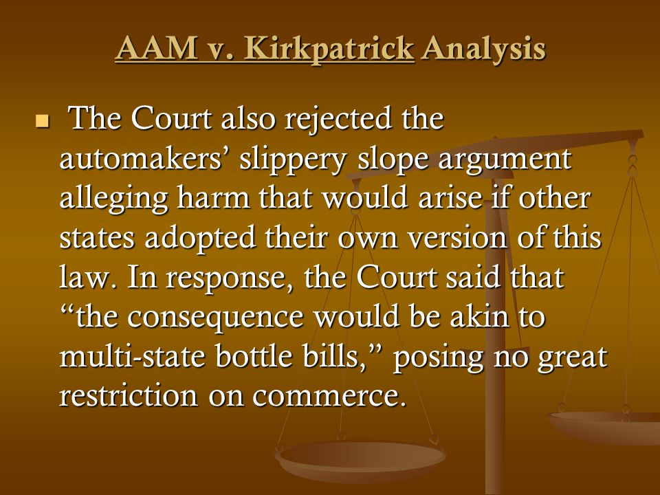 The Court also rejected the automakers slippery slope argument alleging harm that would arise if other states adopted their own version of this law.