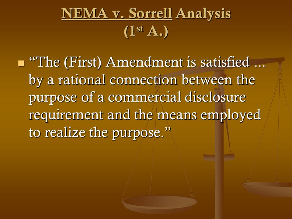 NEMA v. Sorrell Analysis (1 st A.) The (First) Amendment is satisfied...