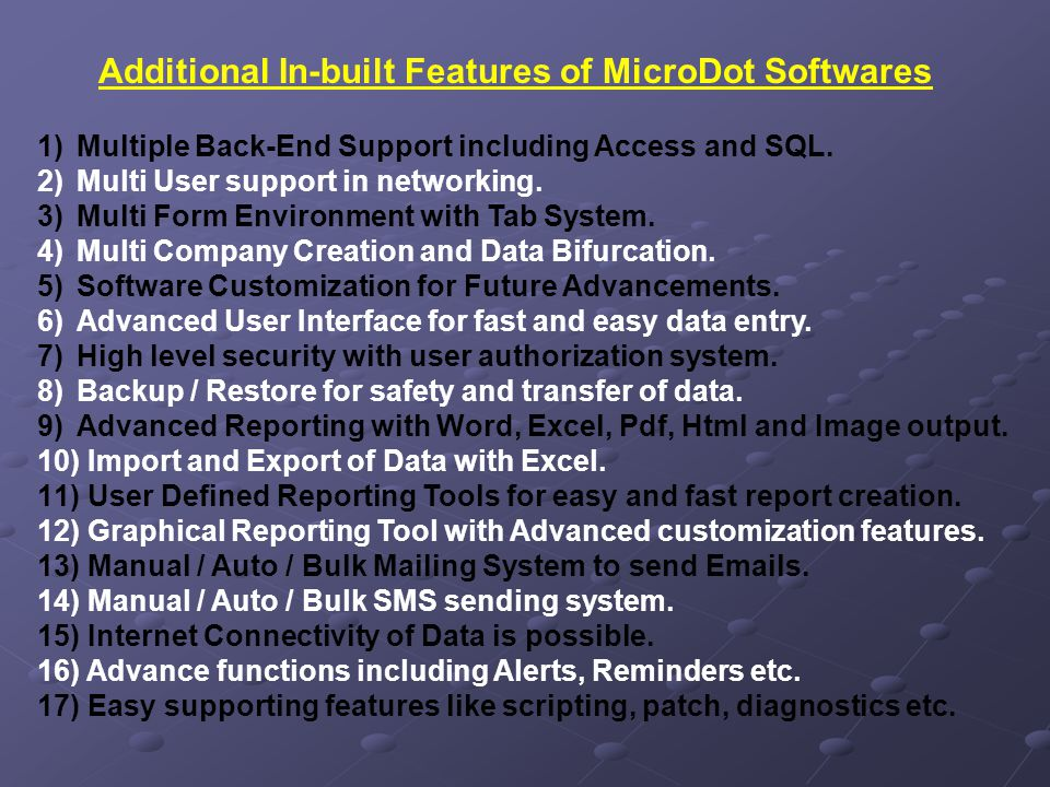 Additional In-built Features of MicroDot Softwares 1)Multiple Back-End Support including Access and SQL.