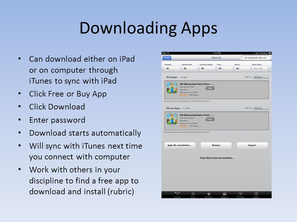 Downloading Apps Can download either on iPad or on computer through iTunes to sync with iPad Click Free or Buy App Click Download Enter password Downl