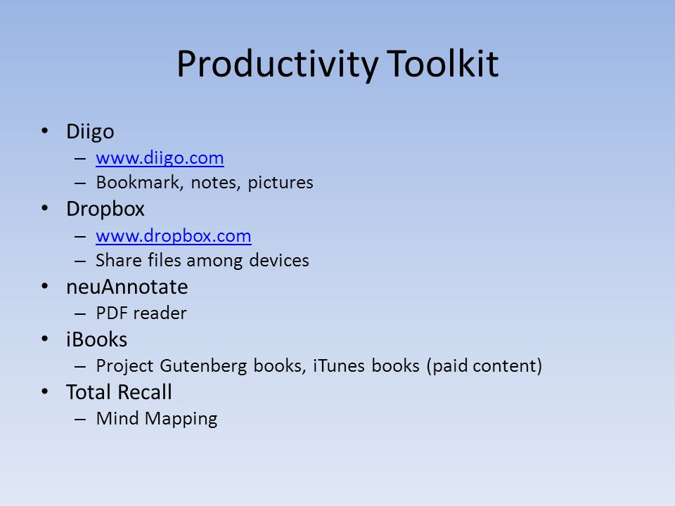 Productivity Toolkit Diigo – www.diigo.com www.diigo.com – Bookmark, notes, pictures Dropbox – www.dropbox.com www.dropbox.com – Share files among dev