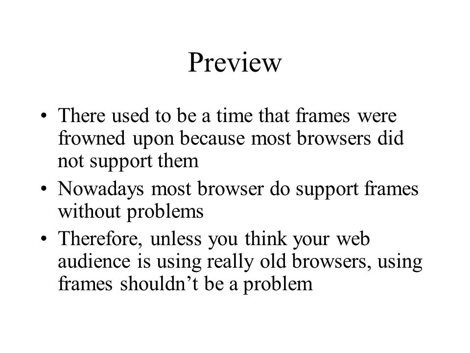 Preview There used to be a time that frames were frowned upon because most browsers did not support them Nowadays most browser do support frames witho