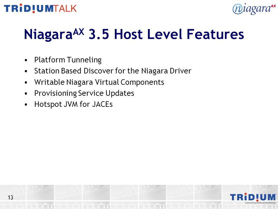 13 Niagara AX 3.5 Host Level Features Platform Tunneling Station Based Discover for the Niagara Driver Writable Niagara Virtual Components Provisionin