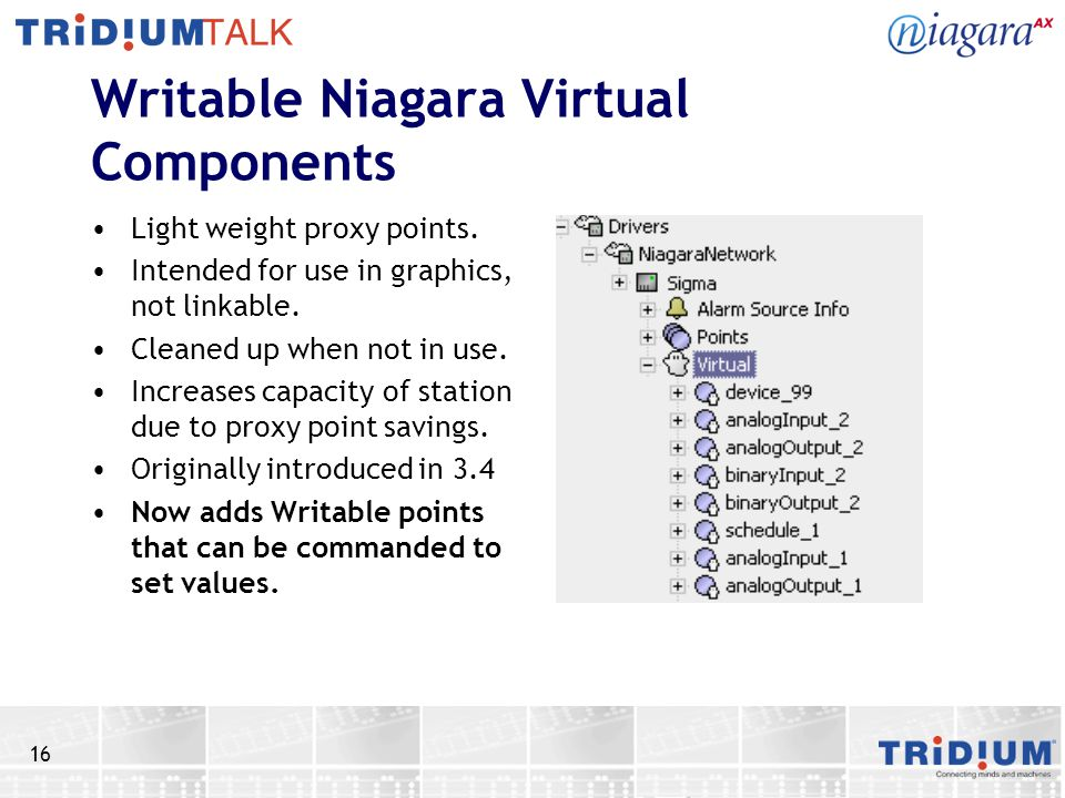 16 Writable Niagara Virtual Components Light weight proxy points. Intended for use in graphics, not linkable. Cleaned up when not in use. Increases ca