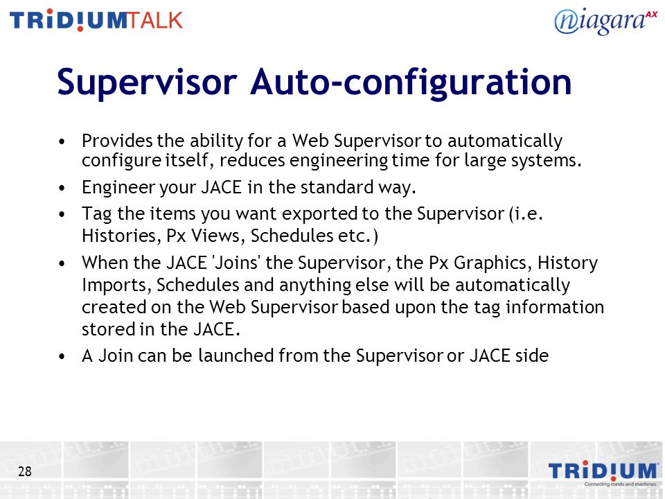28 Supervisor Auto-configuration Provides the ability for a Web Supervisor to automatically configure itself, reduces engineering time for large syste