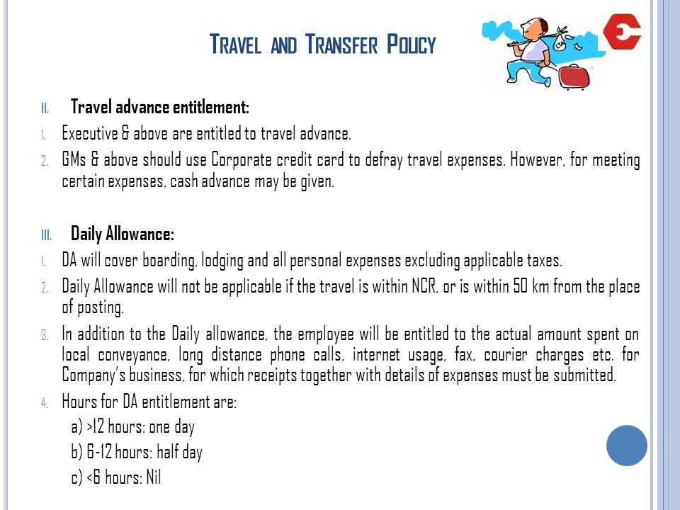 T RAVEL AND T RANSFER P OLICY II. Travel advance entitlement: 1. Executive & above are entitled to travel advance. 2. GMs & above should use Corporate