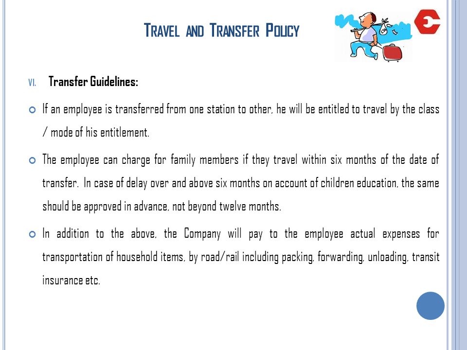 T RAVEL AND T RANSFER P OLICY VI. Transfer Guidelines: If an employee is transferred from one station to other, he will be entitled to travel by the c