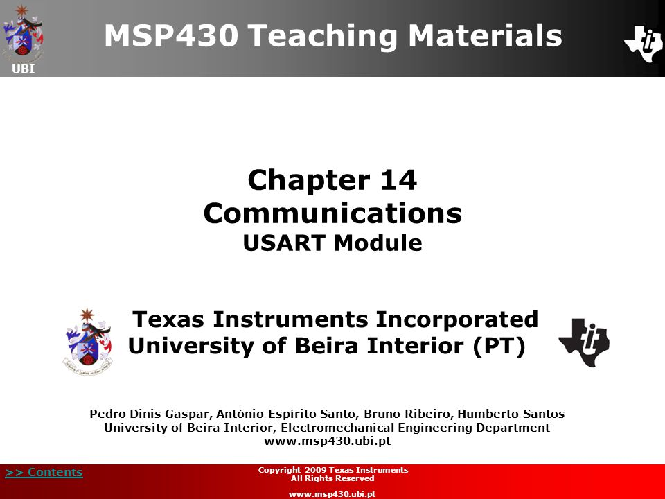 UBI >> Contents Chapter 14 Communications USART Module MSP430 Teaching Materials Texas Instruments Incorporated University of Beira Interior (PT) Pedr