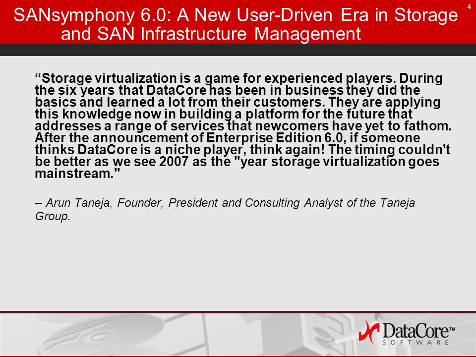4 SANsymphony 6.0: A New User-Driven Era in Storage and SAN Infrastructure Management Storage virtualization is a game for experienced players.