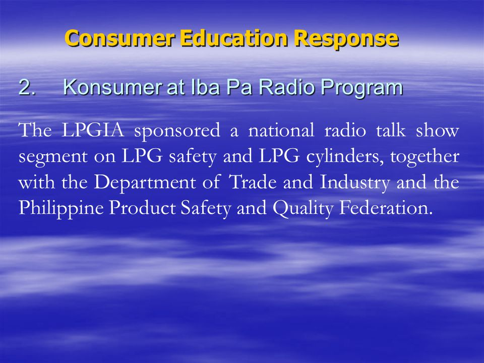 2.Konsumer at Iba Pa Radio Program The LPGIA sponsored a national radio talk show segment on LPG safety and LPG cylinders, together with the Departmen