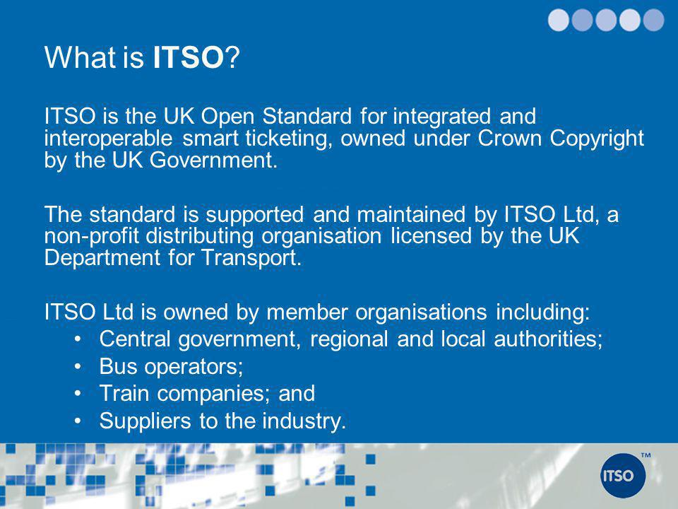 Current ITSO Implementations cover*: 20,000+ Points of Service (ISAMs) connected into the Security System; more than 12 million ITSO Customer Media covering all of Scotland and Wales, and 23 PTA in England (on both, bus and rail, for concessionary and commercial ticketing.