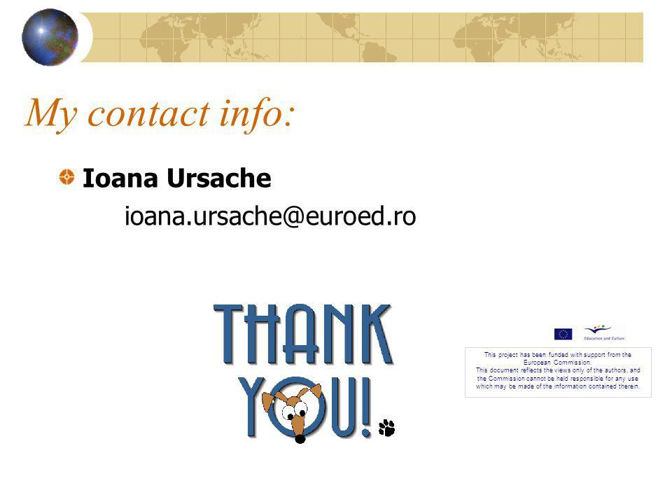 My contact info: Ioana Ursache ioana.ursache@euroed.ro This project has been funded with support from the European Commission.
