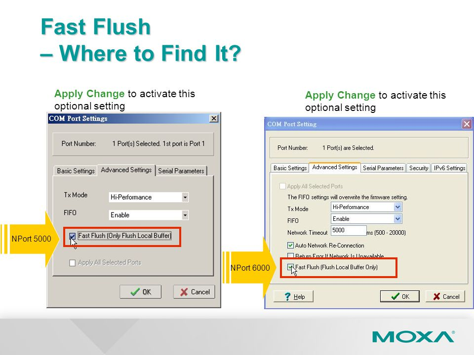 Apply Change to activate this optional setting NPort 5000 Apply Change to activate this optional setting Fast Flush – Where to Find It? NPort 6000
