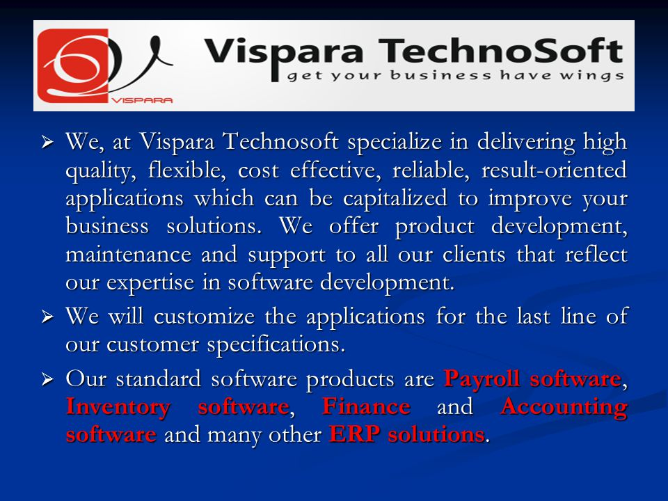 We, at Vispara Technosoft specialize in delivering high quality, flexible, cost effective, reliable, result-oriented applications which can be capital