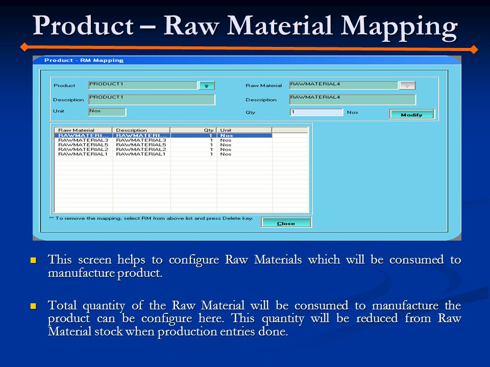 Product – Raw Material Mapping This screen helps to configure Raw Materials which will be consumed to manufacture product. This screen helps to config