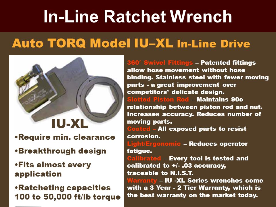 In-Line Ratchet Wrench Auto TORQ Model IU–XL In-Line Drive 360° Swivel Fittings – Patented fittings allow hose movement without hose binding. Stainles