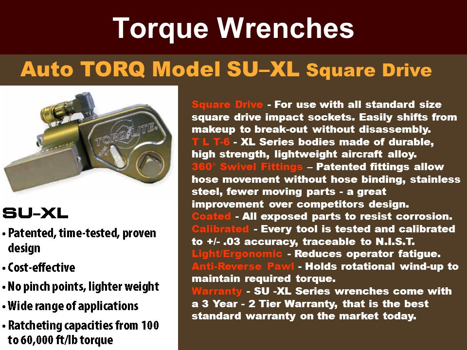 Torque Wrenches Auto TORQ Model SU–XL Square Drive Square Drive - For use with all standard size square drive impact sockets. Easily shifts from makeu