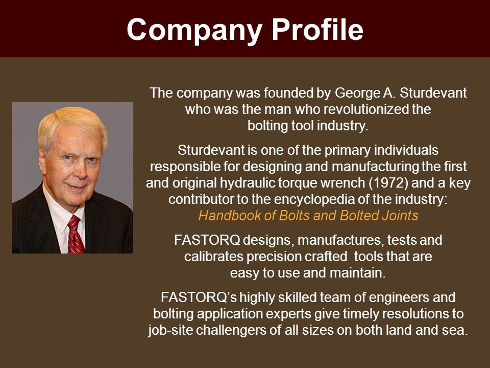 Company Profile The company was founded by George A. Sturdevant who was the man who revolutionized the bolting tool industry. Sturdevant is one of the