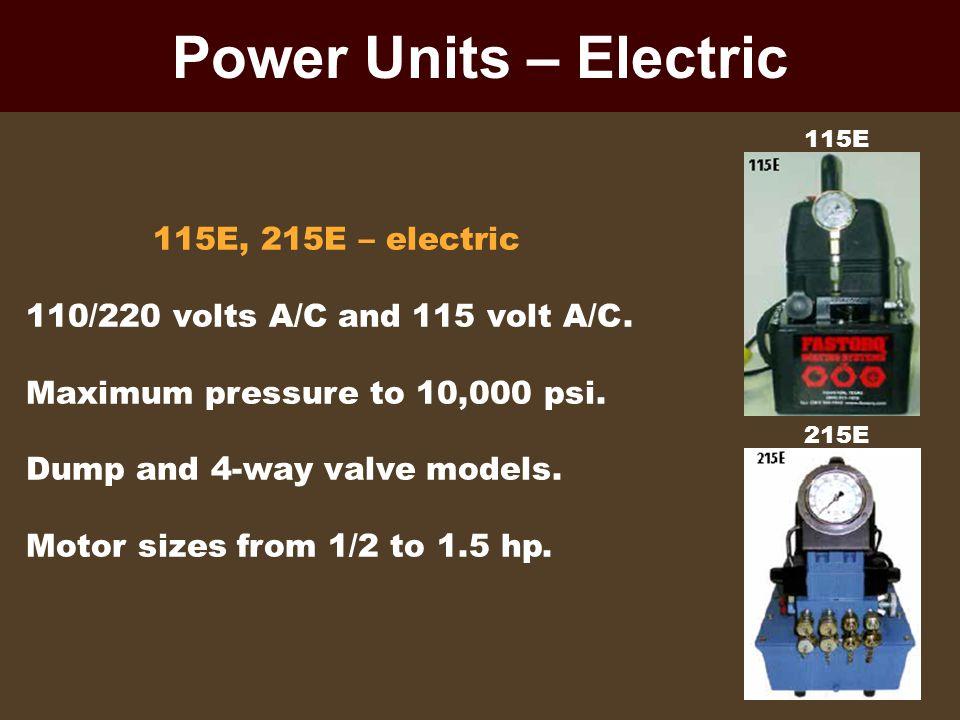 Power Units – Electric 115E, 215E – electric 110/220 volts A/C and 115 volt A/C. Maximum pressure to 10,000 psi. Dump and 4-way valve models. Motor si
