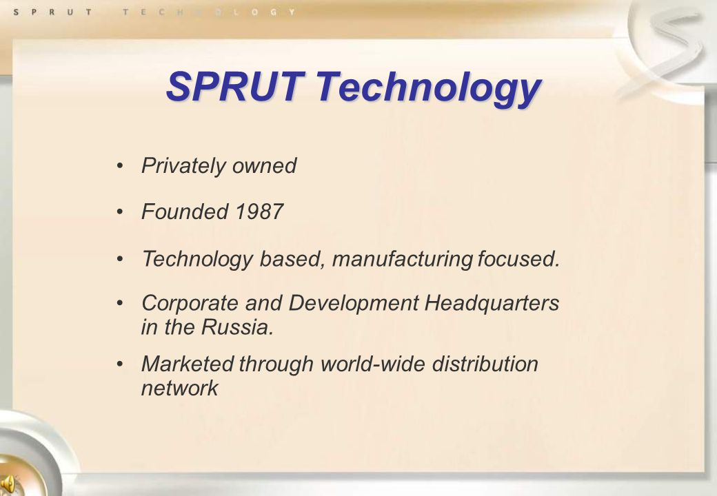 SPRUT Technology Founded 1987 Privately owned Technology based, manufacturing focused.