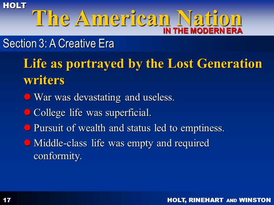 HOLT, RINEHART AND WINSTON The American Nation HOLT IN THE MODERN ERA 17 Life as portrayed by the Lost Generation writers War was devastating and usel