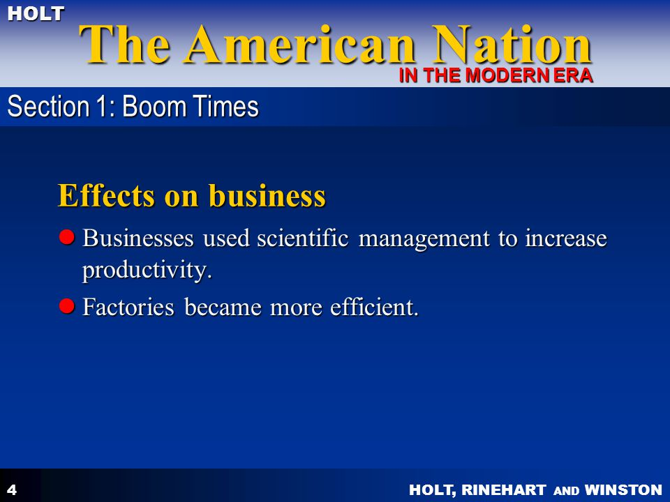 HOLT, RINEHART AND WINSTON The American Nation HOLT IN THE MODERN ERA 4 Effects on business Businesses used scientific management to increase producti