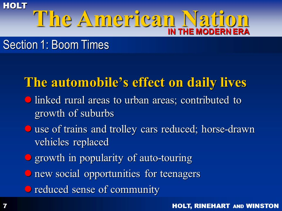 HOLT, RINEHART AND WINSTON The American Nation HOLT IN THE MODERN ERA 7 The automobiles effect on daily lives linked rural areas to urban areas; contr